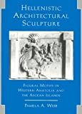 img - for Hellenistic Architectural Sculpture: Figural Motifs In Western Anatolia And The Aegean Islands (Wisconsin Studies in Classics) book / textbook / text book