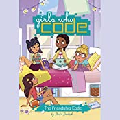 The Friendship Code: Girls Who Code, Book 1 | Stacia Deutsch, Reshma Saujani - foreword