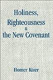 Holiness, Righteousness, Homer E. Kizer, 059565410X
