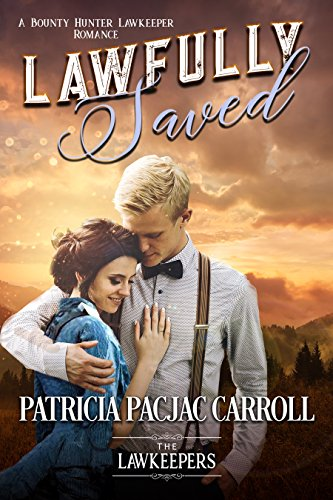 Lawfully Saved: Inspirational Christian Historical (A Bounty Hunter Lawkeeper Romance) by [Carroll, Patricia PacJac, Lawkeepers, The]