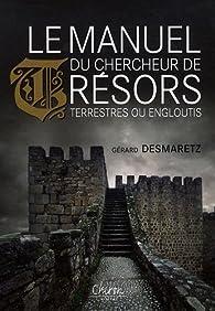 Le manuel du chercheur de trésors terrestres ou engloutis par Gérard Desmaretz