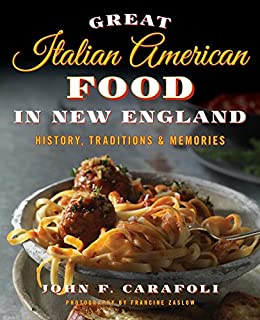 Great Italian American Food in New England: History, Traditions & Memories by [Carafoli, John F.]