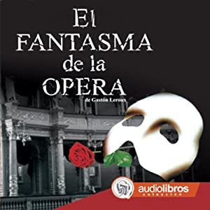 El Fantasma de la Ópera [The Phantom of the Opera] Audiobook