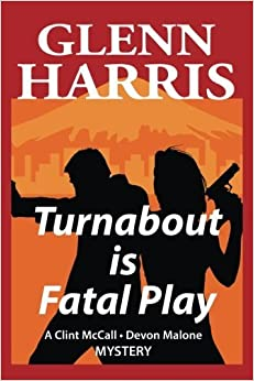 Turnabout Is Fatal Play (McCall / Malone Mysteries) (Volume 1) by Glenn Harris (2015-11-09)
