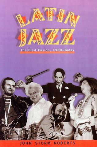 Latin Jazz : The First of Fusion, 1880's to Today
