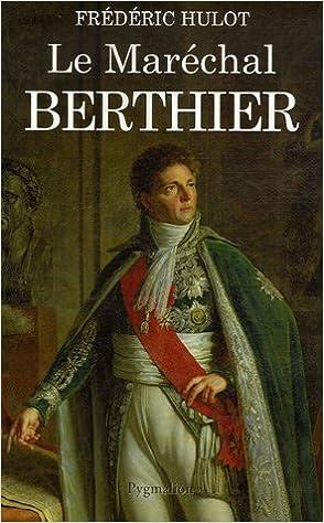 Le Maréchal Berthier - Frédéric Hulot