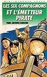 Les Six Compagnons, tome 13 : Les Six compagnons et l'émetteur pirate par Bonzon
