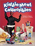 Kiddie Meal Collectibles, Robert J. Sodaro and Alex G. Malloy, 0930625161