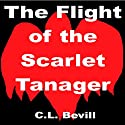 The Flight of the Scarlet Tanager Audiobook by C.L. Bevill Narrated by Keith Yeager