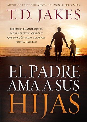 El padre ama a sus hijas: Descubra el amor que el Padre celestial ofrece y que ningún padre terrenal podría hacerlo (Spanish Edition) pdf