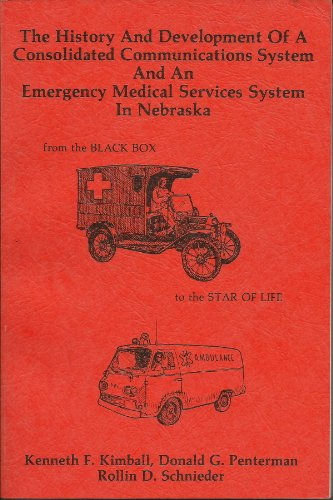 The History And Development Of A Consolidated Communication And An Emergency Medical Services System In Nebraska From The Black Box To The Star Of Life