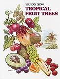 You Can Grow Tropical Fruit Trees, Robert H. Mohlenbrock, 082000409X