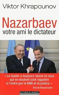 Nazarbaev, votre ami le dictateur par Viktor Khrapounov