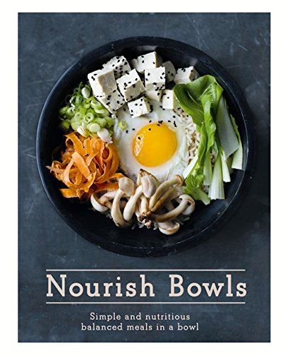 Nourish Bowls: Simple and Nutritious Balanced Meals in a Bowl