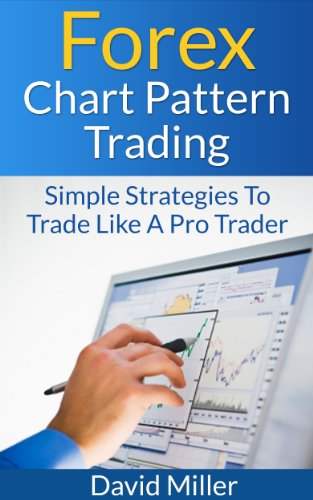 Forex Chart Pattern Trading: Simple Strategies To Trade Like A Pro Trader (Financial Markets Trading)