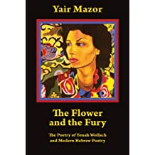 The Flower and the Fury: The Poetry of Yonah Wollach and Modern Hebrew Poetry