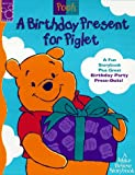 A Birthday Present for Piglet: A Fun Storybook Plus Great Birthday Party Press-Outs! (Make Believe Story Book)