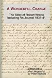 A Wonderful Change - the Story of Robert Wrede Including His Journal 1837-41, Peter Nicholls, 1291155201