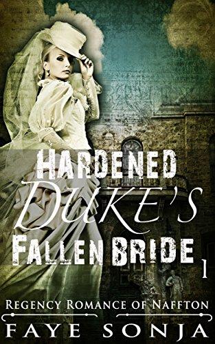 The Hardened Duke's Fallen Bride (Regency Romance of Naffton Book1) by  [Sonja,