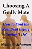 img - for Choosing A Godly Mate: How to Find The Real Deal Before Saying  I Do  book / textbook / text book