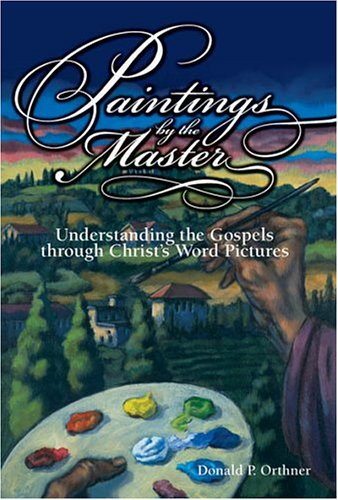 Paintings by the Master: Understanding the Gospels through Christ's Word Pictures pdf