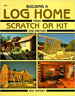 Building a log home from scratch or kit second edition for Cost to build a house from scratch