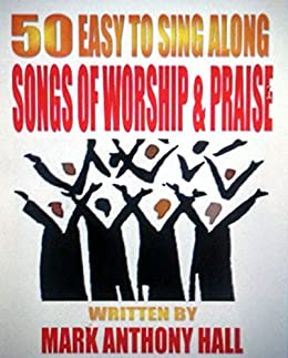 50 easy to sing along songs of worship praise kindle edition by mark anthony hall religion. Black Bedroom Furniture Sets. Home Design Ideas
