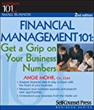 Financial Management 101: Get a Grip on Your Business Numbers (101 for Small Business Series)