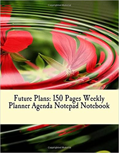 Future Plans: 150 Pages Weekly Planner Agenda Notepad Notebook