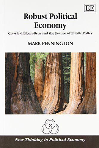 Robust Political Economy: Classical Liberalism and the Future of Public Policy (New Thinking in Political Economy Series