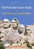 The Politically Correct Guide to American History, Edward P. Moser, 0517704102