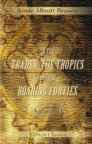 Read Online In the Trades, the Tropics, and the Roaring Forties: Volume 2 pdf epub