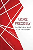 More Precisely: The Math You Need to Do Philosophy - Second Edition