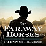 The Faraway Horses: The Adventures and Wisdom of America's Most Renowned Horsemen | Buck Brannaman,William Reynolds