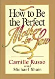 How to Be the Perfect Mother-in-Law, Camille Russo and Michael Shain, 0836227220