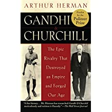Gandhi & Churchill: The Epic Rivalry that Destroyed an Empire and Forged Our Age