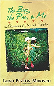 The Bug, The Pea, & Me: 52 Devotions of Love and Laughter