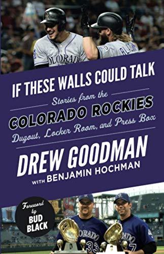 If These Walls Could Talk: Colorado Rockies: Stories from the Colorado Rockies Dugout, Locker Room, and Press Box Colorado Rockies Baseball History