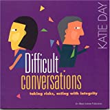 Difficult Conversations : Taking Risks, Acting with Integrity, Day, Katie, 1566992397