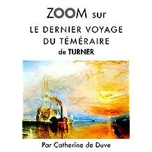 Zoom sur Le dernier voyage du téméraire de Turner: Pour connaitre tous les secrets du célèbre tableau de Turner ! (Zoom sur un tableau t. 3) (French Edition)