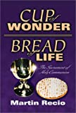 Cup of Wonder - Bread of Life, Martin A. Recio, 1579213995