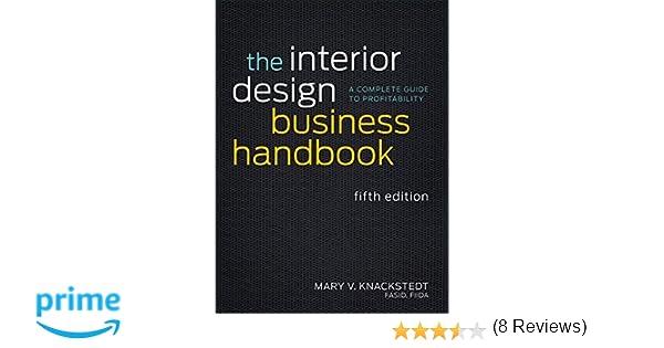 Amazon Com The Interior Design Business Handbook A Complete Guide To Profitability 9781118139875 Mary V Knackstedt Books