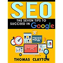SEO: The Seven Tips to Succeed in Google (Seo Bible Book 2)