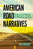 American Road Narratives: Reimagining Mobility in Literature and Film (Cultural Frames, Framing Culture)