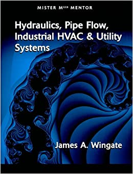 Book MISTER MECH MENTOR: HYDRAULICS PIPE FLOW INDUSTRIAL HVAC and UTILITY SYSTEMS: VOL 1 (802353)