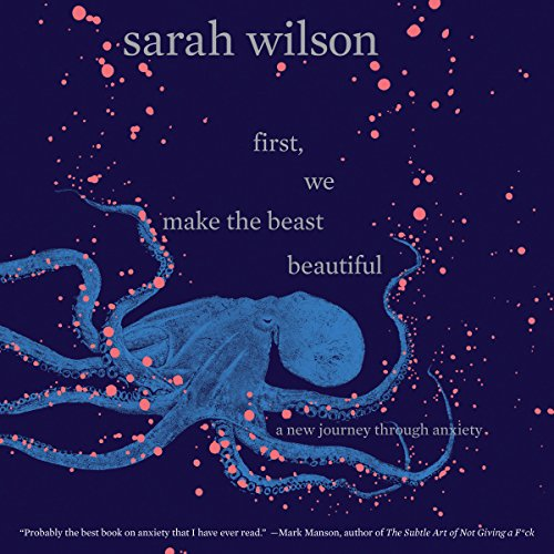 First, We Make the Beast Beautiful: A New Journey Through Anxiety by HarperAudio
