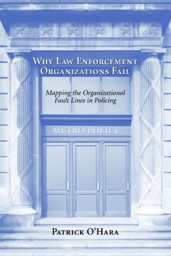 Why Law Enforcement Organizations Fail: Mapping the Organizational Fault Lines in Policing (Best Of Police And Fail)