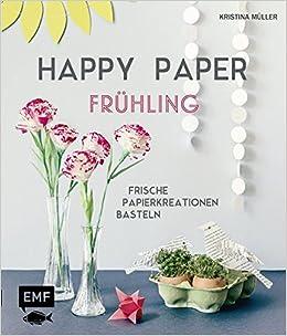 Happy Paper Fruhling Frische Papierkreationen Basteln Amazon Co