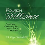 The Evolution of Brilliance : Voices celebrating the important of Women, Dr. Raye Mitchell, 0978665821