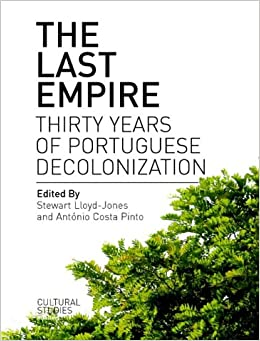 The Last Empire: Thirty Years of Portuguese Decolonisation